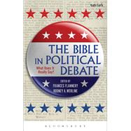 The Bible in Political Debate What Does it Really Say? by Flannery, Frances; Werline, Rodney A., 9780567666611