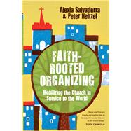 Faith-rooted Organizing: Mobilizing the Church in Service to the World by Salvatierra, Alexia; Heltzel, Peter, 9780830836611