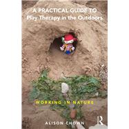 A Guide to Play Therapy in the Outdoors by Chown; Alison, 9781138656611