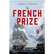 The French Prize A Novel by Nelson, James L., 9781250046611