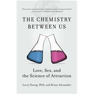 The Chemistry Between Us: Love, Sex, and the Science of Attraction by Young, Larry; Alexander, Brian, 9781591846611