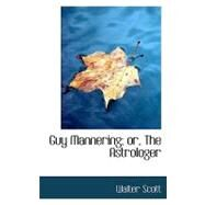 Guy Mannering : Or, the Astrologer by Scott, Walter, Sir, 9780554616612