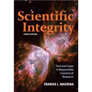 Scientific Integrity: Text and Cases in Responsible Conduct of Research by Macrina, Francis L., 9781555816612