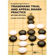 A Legal Strategist's Guide to Trademark Trial and Appeal Board Practice by Hudis, Jonathan, 9781614386612