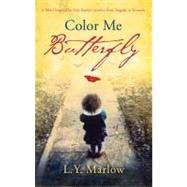 Color Me Butterfly by MARLOW, L. Y., 9780307716613