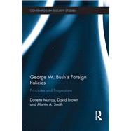 George W. Bush's Foreign Policies: Principles and Pragmatism by Murray; Donette, 9780415486613