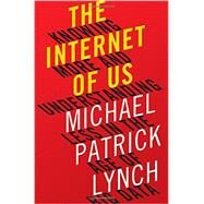 The Internet of Us by Lynch, Michael Patrick, 9780871406613