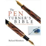 The Pen Turner's Bible; The Art of Creating Custom Pens by Unknown, 9780941936613