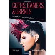 Goths, Gamers, and Grrrls Deviance and Youth Subcultures by Haenfler, Ross, 9780190276614