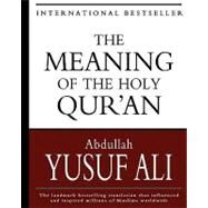 The Meaning of the Holy Qur'an by Ali, Abdullah Yusuf, 9781453756614