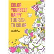 Color Yourself Happy 100 Positive Passages to Color by Magano, Lisa, 9781626866614