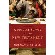 A Popular Survey of the New Testament by Geisler, Norman L., 9780801016615