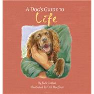 A Dog's Guide to Life by Cotton, Jack; Hoeffner, Deb, 9780978576615