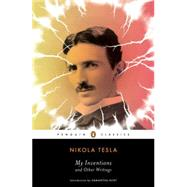 My Inventions and Other Writings by Tesla, Nikola; Hunt, Samantha, 9780143106616