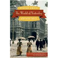 The World of Yesterday by Zweig, Stefan; Bell, Anthea, 9780803226616