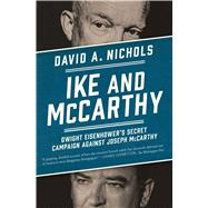 Ike and McCarthy Dwight Eisenhower's Secret Campaign against Joseph McCarthy by Nichols, David A., 9781451686616