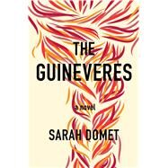 The Guineveres A Novel by Domet, Sarah, 9781250086617