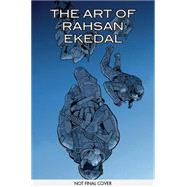 The Art of Rahsan Ekedal by Hawkins, Matt; Cady, Ryan; Hill, Bryan Edward; Ekedal, Rahsan; Ekedal, Rahsan (CON), 9781632156617