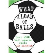 What a Load of Balls by Alderson, Alf, 9781911026617