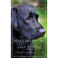 Man's Best Hero: True Stories of Great American Dogs by Collins, Ace, 9781426776618