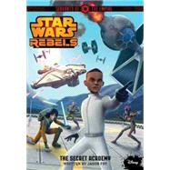 Star Wars Rebels Servants of the Empire The Secret Academy by Fry, Jason, 9781484716618