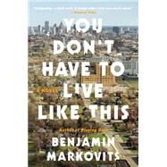 You Don't Have to Live Like This by Markovits, Benjamin, 9780062376619