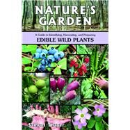 Nature's Garden : A Guide to Identifying, Harvesting, and Preparing Edible Wild Plants by Thayer, Samuel, 9780976626619