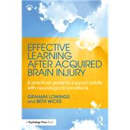 Effective Learning after Acquired Brain Injury: A practical guide to support adults with neurological conditions by Lowings; Graham, 9781138816619