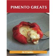 Pimento Greats: Delicious Pimento Recipes, the Top 83 Pimento Recipes by Franks, Jo, 9781486476619