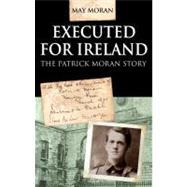 Executed for Ireland: The Patrick Moran Story by Moran, May, 9781856356619