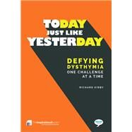 Today, Just Like Yesterday Defying Dysthymia One Challenge at a Time by Kirby, Richard, 9781911246619