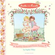 Amelie and Nanette: Sparkly Shoes and Picnic Parties by Tilley, Sophie, 9781408836620