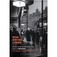 Irish Writing London: Volume 1 Revival to the Second World War by Herron, Tom, 9781472576620