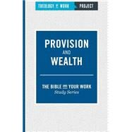 Provision and Wealth by Theology of Work Project, 9781619706620