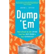 Dump 'Em : How to Break up with Anyone from Your Best Friend to Your Hairdresser by Speyer, Jodyne L., 9780061646621
