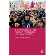 The Challenges for Russia's Politicized Economic System by Oxenstierna; Susanne, 9781138796621