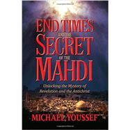 End Times and the Secret of the Mahdi by Youssef, Michael, 9781617956621