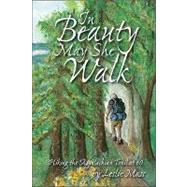 In Beauty May She Walk : Hiking the Appalachian Trail At 60 by MASS LESLIE, 9781889386621
