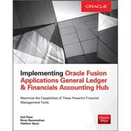 Implementing Oracle Fusion General Ledger and Oracle Fusion Accounting Hub by Passi, Anil; Ramanathan, Nivas; Ajvaz, Vladimir, 9780071846622