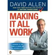 Making It All Work : Winning at the Game of Work and the Business of Life by Allen, David (Author), 9780143116622