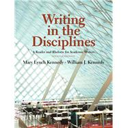 Writing in the Disciplines A Reader and Rhetoric Academic for Writers by Kennedy, Mary Lynch; Kennedy, William J., 9780205726622