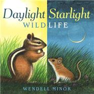 Daylight Starlight Wildlife by Minor, Wendell, 9780399246623