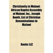 Christianity in Malawi : African Baptist Assembly of Malawi, Inc. , Joseph Booth, List of Christian Denominations in Malawi by , 9781156116623