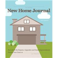 New Home Journal Record all the Repairs, Upgrades and Home Improvements During Your Years at... by Agadoni, Laura, 9781612436623