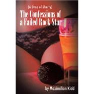 The Confessions of a Failed Rock Star by Kidd, Maximilian, 9781504996624