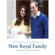 William & Catherine's New Royal Family Celebrating the Arrival of Princess Charlotte by Lloyd, Ian, 9781780976624