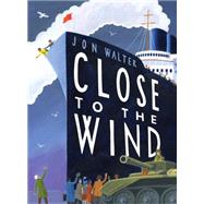 Close to the Wind by Walter, Jon, 9780545816625