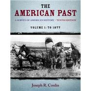 The American Past A Survey of American History,  Volume I: To 1877 by Conlin, Joseph R., 9781133946625