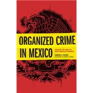 Organized Crime in Mexico: Assessing the Threat to North American Economies by Holmes, Cameron H.; Lormel, Dennis, 9781612346625