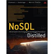 NoSQL Distilled A Brief Guide to the Emerging World of Polyglot Persistence by Sadalage, Pramod J.; Fowler, Martin, 9780321826626
